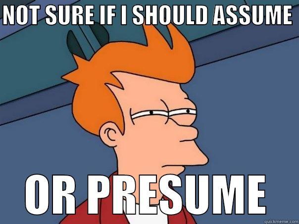 ASSUME vs PRESUME - quickmeme
