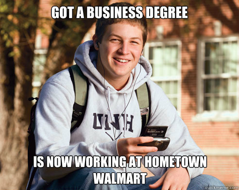 Got a Business Degree is now working at hometown walmart - College