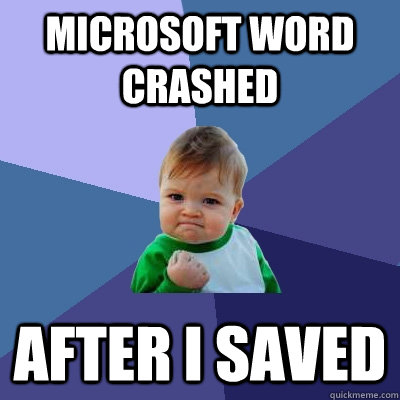Microsoft word crashed after i saved - Success Kid - quickmeme