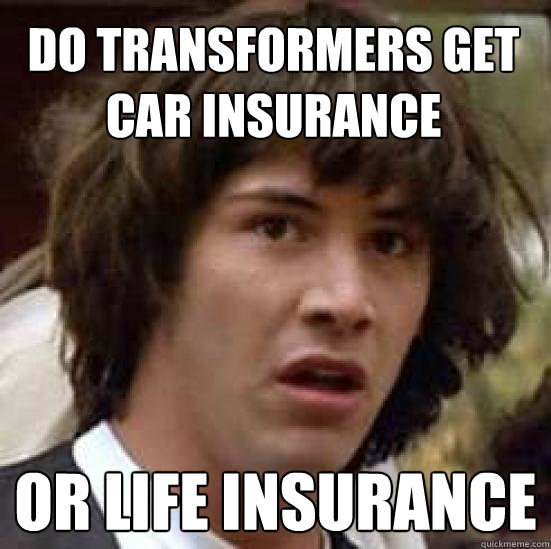 Auto Humor Funny Statements From Car Insurance Claims Do Transformers Get Car Insurance Or Life Insurance