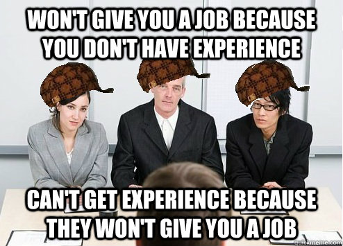 Won\u0027t give you a job because you don\u0027t have experience Can\u0027t get