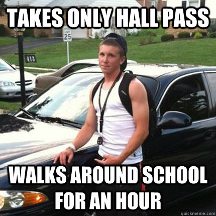 takes only hall pass walks around school for an hour - High School