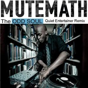 Mutemath Odd Soul Quiet Entertainer Remix