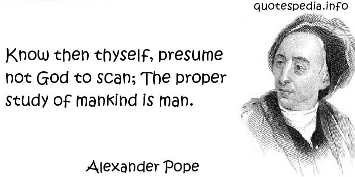Famous quotes about \u0027Proper Study\u0027 - Sualci Quotes - know then thyself presume not god to scan