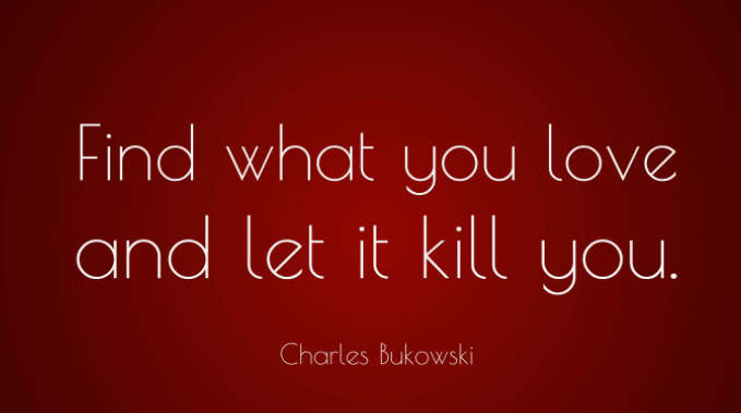 Passion Wallpaper Quote Top 50 Charles Bukowski Quotes On Life And Love