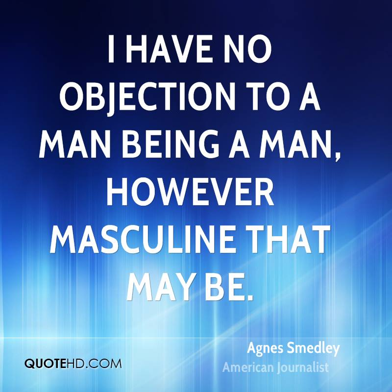Agnes Smedley Quotes QuoteHD - i have no objection