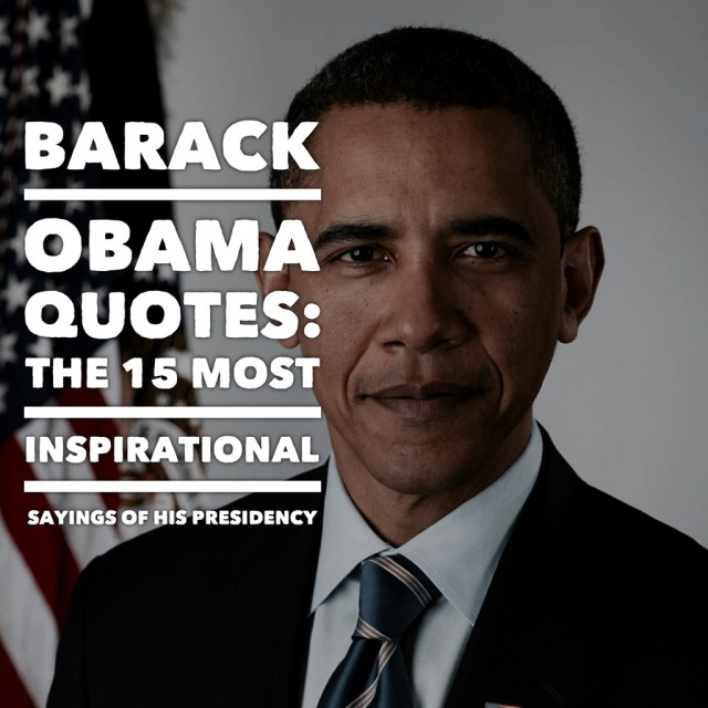 Barack Obama Quotes The 15 Most Inspirational Sayings Of His Presidency