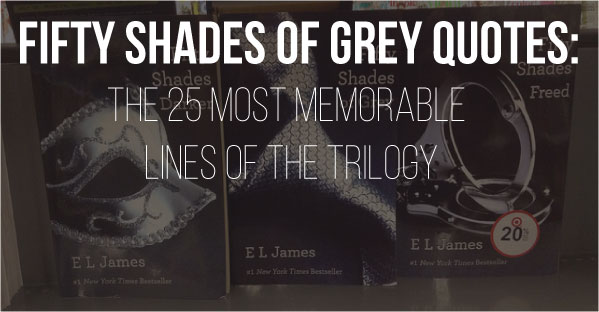 Fifty Shades Of Grey Quotes Wallpaper Fifty Shades Of Grey Quotes The 25 Steamiest Lines Of The