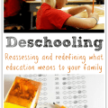 Deschooling - reassessing and redefining what education to your family