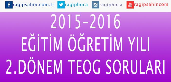 2015 – 2016 2.Dönem TEOG Soruları