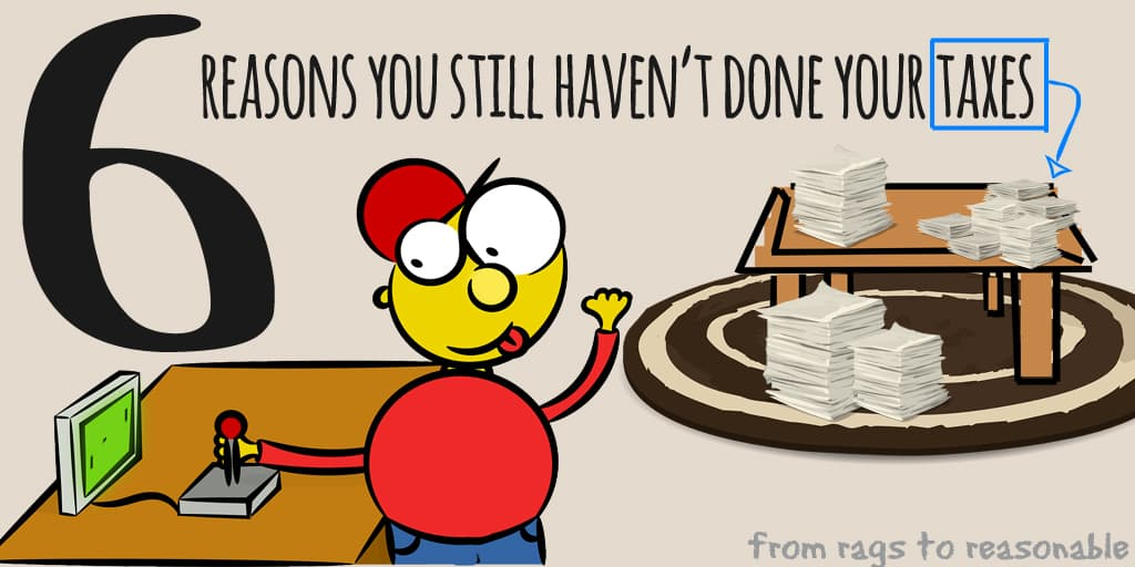 Reasons you haven't done taxes - From Rags to Reasonable