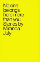No One Belongs Here More Than You - Miranda July