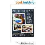 Amazon: Act on your Craft: How to Sell at Craft Shows and Farmers Markets Only $0.99