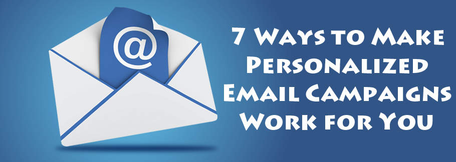 7 Ways to Make Personalized Email Campaigns Work for You