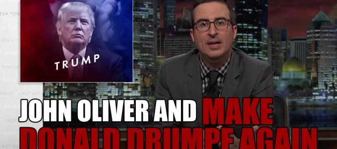 John Oliver and Make Donald Drumpf Again - Rantlets