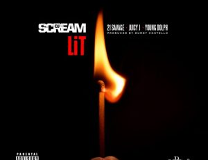 New Music:Dj Scream ft 21 Savage, Juicy J & Young Dolph-Lit (Prod By Durdy Costello)