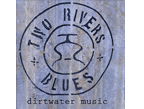 Dirtwater Music </br> Two Rivers Blues