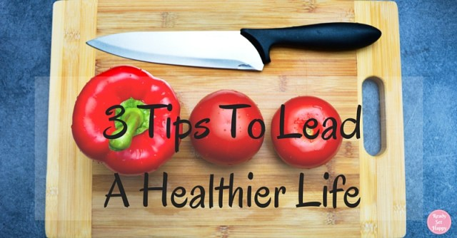 3 Tips To Lead A Healthier Life