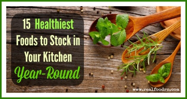 15 Healthiest Foods to Stock in Your Kitchen Year-Round | Real Food RN