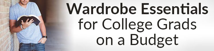 Wardrobe Essentials for College Grads on a Budget