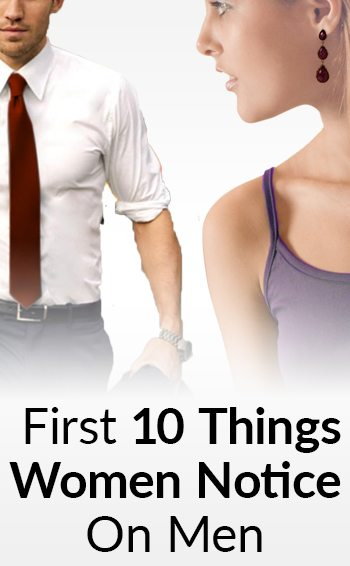 First 10 Things A Woman Notices How To Impress Women Every Time