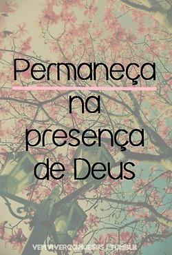Recado Facebook Permaneça na presença de Deus.