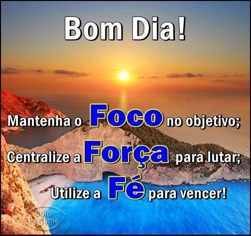 Recado Facebook Bom dia! Foco, força e fé!