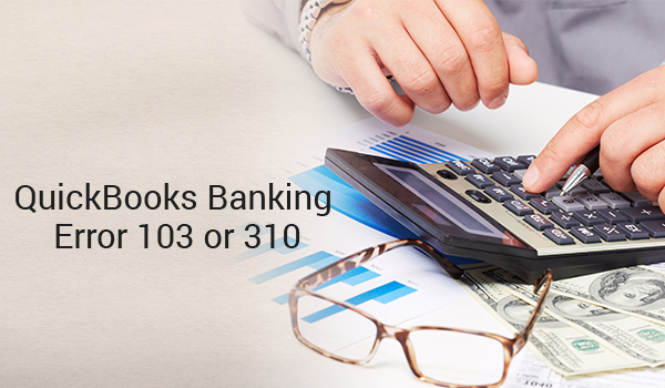 QUICKBOOKS BANKING ERROR 103 OR 310 - How to Fix - Quickbooks Unrecoverable Error