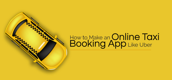 How To Make An Online Taxi Booking App Like Uber Redbytes