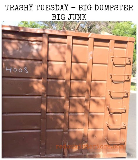 Big Dumpster big Junk trashy tuesday redouxinteriors