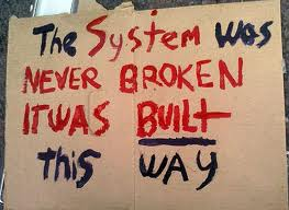 The System was never broken it was built this way