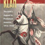 Gospel According to the Klan The KKK's Appeal to Protestant America, 1915-1930 Kelly J. Baker