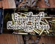 Benefits of reloading press