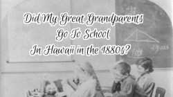 There is a question as to whether either of my great grandparents got schooling in Hawaii (Source: Wikipedia/Public Domain)