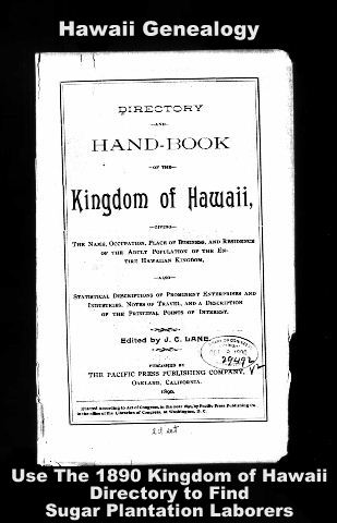 The 1890 Kingdom of Hawaii city dictory will help you find your ancestors