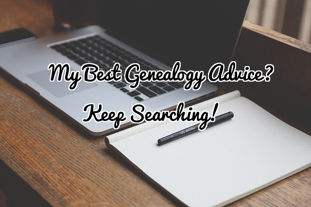 My Best Genealogy Advice?  Keep Searching!
