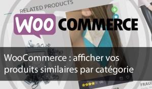 WooCommerce : afficher vos produits similaires par catégorie