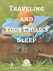 Traveling and Your Child's Sleep: What you can do to protect your child's sleep while you travel