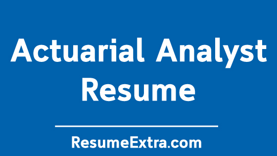 Ideal Actuarial Analyst Resume Sample » ResumeExtra
