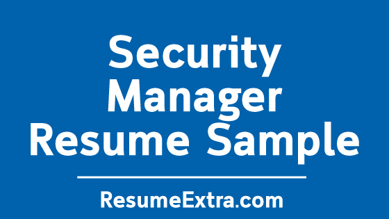 Security Manager Resume Sample » ResumeExtra