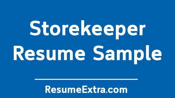 Storekeeper Resume Sample and Required Skills » ResumeExtra