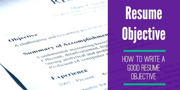 Good Resume Objective - How To Write one and Why it\u0027s Important - Writing A Resume Objective