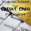 Should you schedule your credit card payment?