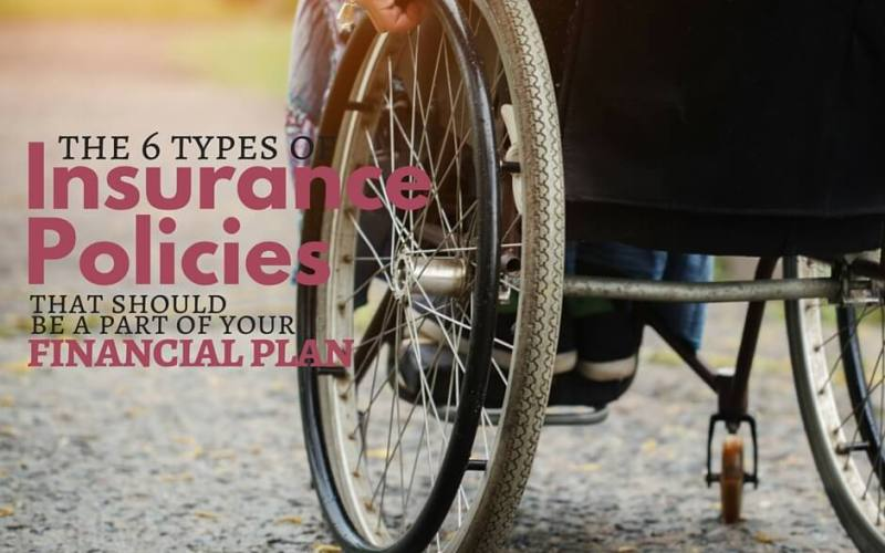 The 6 Different Types of Insurance Policies That Should Be A Part Of Your Financial Plan