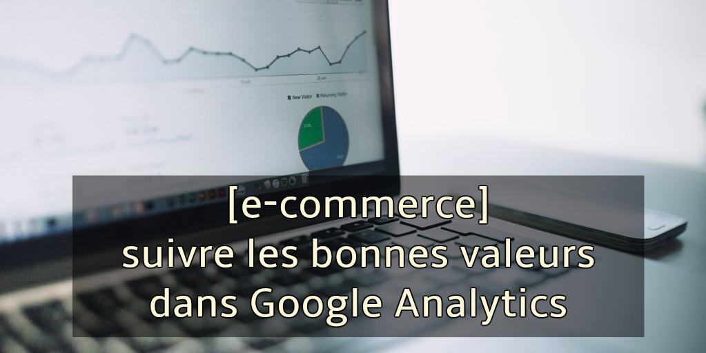 [e-commerce] suivre les bonnes valeurs dans Google Analytics