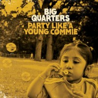Big Quarters: Party Like a Young Commie Review
