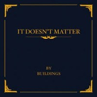 "(Exclusive Premier) Stream: Buildings ""It Doesn't Matter"" EP + Release Show Friday"