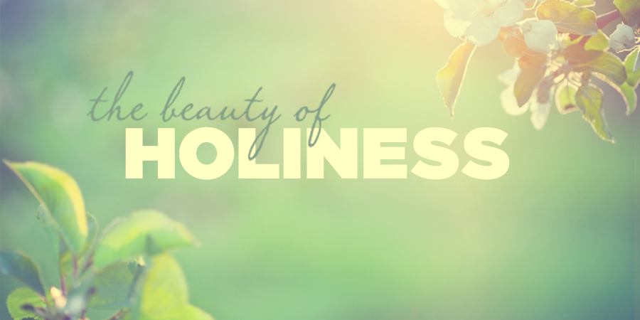 Wallpapers Of Christian Quotes The Beauty Of Holiness True Woman Blog Revive Our Hearts
