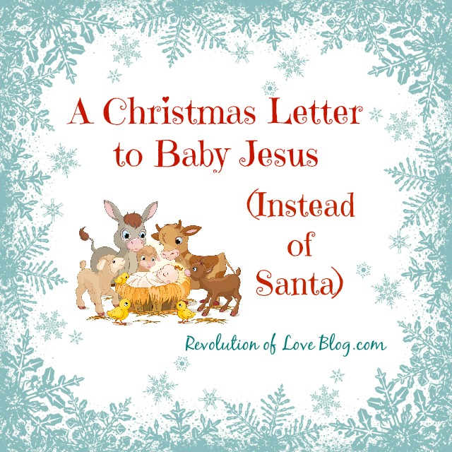 A Christmas Letter to Baby Jesus (Instead of Santa) Revolution of Love