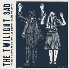 The Twilight Sad - Nobody Wants To Be Here But Nobody Wants To Leave album cover